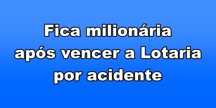 Fica milionária após vencer a Lotaria por acidente